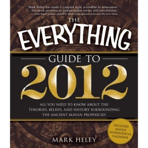 The Everything Guide to 2012: All You Need to Know about the Theories, Beliefs, and History Surrounding the Ancient Mayan Prophecies (Everything (New Age))