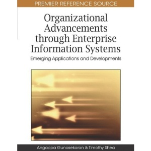 Organizational Advancements Through Enterprise Information Systems: Emerging Applications and Developments (Advances in Enterprise Information Systems (Aeis) Book) (Premier Reference Source)
