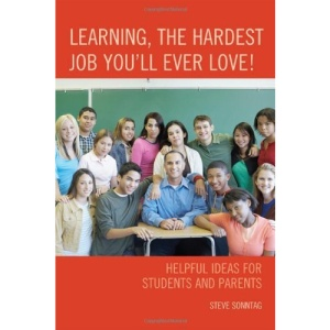Learning, the Hardest Job You'll Ever Love!: Helpful Ideas for Students and Parents