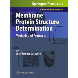 Membrane Protein Structure Determination: Methods and Protocols: 654 (Methods in Molecular Biology)