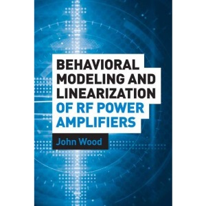 Behavioral Modeling and Linearization of RF Power Amplifiers (Artech House Microwave Library (Hardcover))