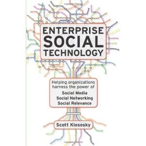 Enterprise Social Technology: Helping Organizations Harness the Power of Social Media, Social Networking, Social Relevancy