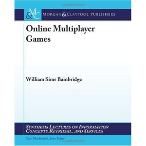 Online Multiplayer Games (Synthesis Lectures on Information Concepts, Retrieval, and Services)