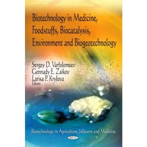 Biotechnology in Medicine, Foodstuffs, Biocatalysis, Environment, and Biogeotechnology (Biotechnology in Agriculture, Industry and Medicine)
