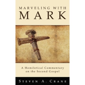 Marveling with Mark: A Homiletical Commentary on the Second Gospel