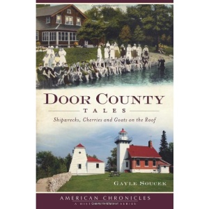 Door County Tales: Shipwrecks, Cherries and Goats on the Roof (American Chronicles)