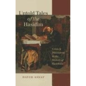 Untold Tales of the Hasidim: Crisis and Discontent in the History of Hasidism (Tauber Institute Series for the Study of European Jewry)