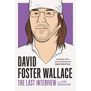 David Foster Wallace: The Last Interview And Other Conversations [Expanded]