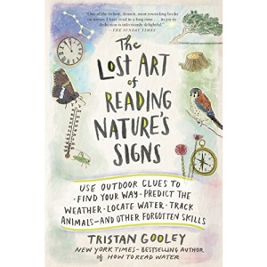 The Lost Art of Reading Nature's Signs: Use Outdoor Clues to Find Your Way, Predict the Weather, Locate Water, Track Animals--And Other Forgotten Skills (Natural Navigation)