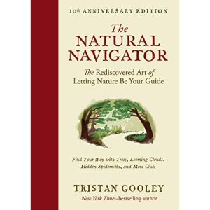 The Natural Navigator, Tenth Anniversary Edition: The Rediscovered Art of Letting Nature Be Your Guide (Natural Navigation)
