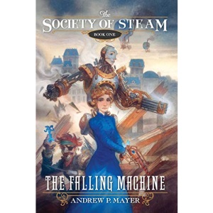 The Falling Machine: The Society of Steam Bk.1