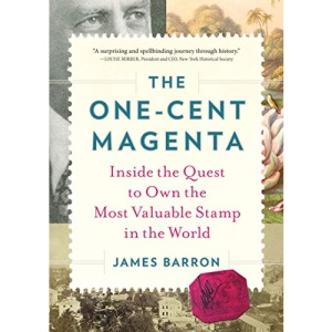 One-Cent Magenta, The: Inside the Quest to Own the Most Valuable Stamp in the World