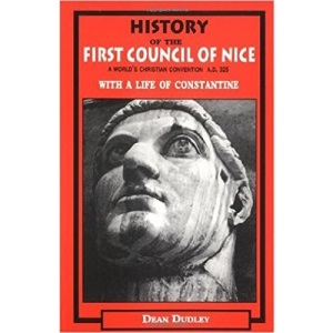 History of the First Council of Nice: A World's Christian Convention A.D. 325 with a Life of Constantine