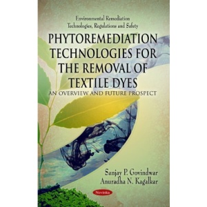 Phytoremediation Technologies for the Removal of Textile Dyes: An Overview & Future Prospect (Environmental Remediation Technologies Regulations and Safety)