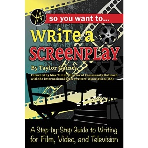 So You Want to Write a Screenplay A Step-by-Step Guide to Writing for Film, Video, and Television: A Step-by-Step Guide to Writing for Film, Video, and Television