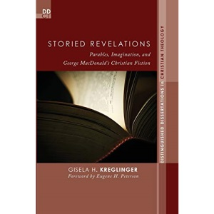 Storied Revelations: Parables, Imagination, and George MacDonald's Christian Fiction (Distinguished Dissertations in Christian Theology)