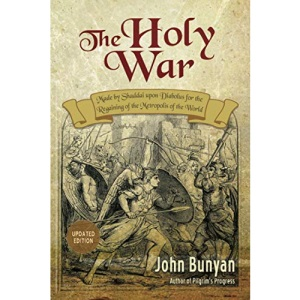 The Holy War: Updated, Modern English. More than 100 Original Illustrations. (Bunyan Updated Classics)