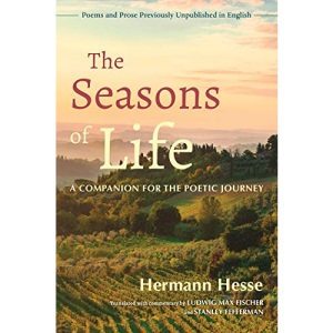The Seasons of Life: A Companion for the Poetic Journey--Poems and Prose Previously Unpublished in English