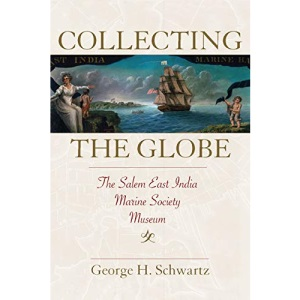 Collecting the Globe: The Salem East India Marine Society Museum (Public History in Historical Perspective)