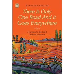 There Is Only One Road And It Goes Everywhere: Journeys to the Land of Heart's Desires (Tramp Lit)