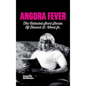 Angora Fever: The Collected Stories of Edward D. Wood, Jr. (hardback)