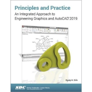 Principles and Practice: An Integrated Approach to Engineering Graphics and AutoCAD 2019