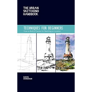 The Urban Sketching Handbook Techniques for Beginners: How to Build a Practice for Sketching on Location (11) (Urban Sketching Handbooks)