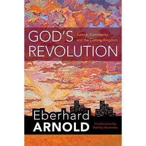 God's Revolution: Justice, Community, and the Coming Kingdom (Eberhard Arnold Centennial Editions)