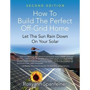 HOW TO BUILD THE PERFECT OFF-GRID HOME: Let The Sun Rain Down On Your Solar