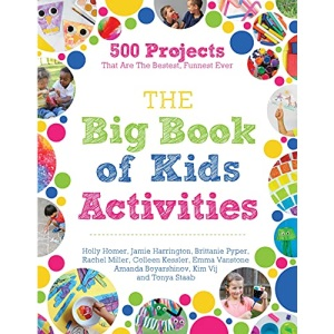 Big Book of Kids Activities, The: 500 Projects That Are the Bestest, Funnest Ever
