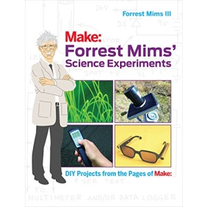 Forrest Mims′ Science Experiments: DIY Projects from the Pages of Make: