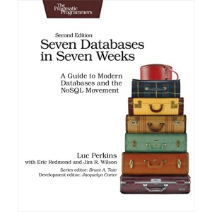 Seven Databases in Seven Weeks 2e: A Guide to Modern Databases and the Nosql Movement