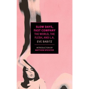 Slow Days, Fast Company (New York Review Books Classics): The World, the Flesh, and L.A.
