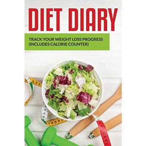 Diet Diary: Track Your Weight Loss Progress (includes Calorie Counter)