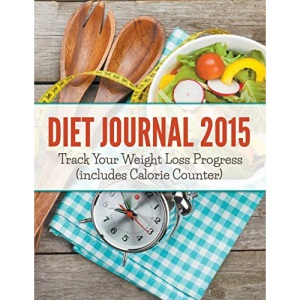 Diet Journal 2015: Track Your Weight Loss Progress (includes Calorie Counter)