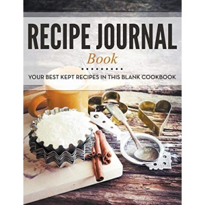 Recipe Journal Book: Your Best Kept Recipes in This Blank Cookbook