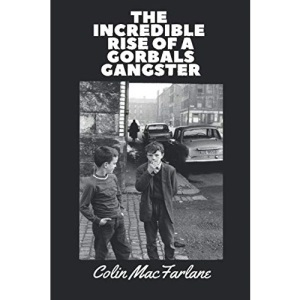 THE INCREDIBLE RISE OF A GORBALS GANGSTER