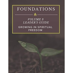 FOUNDATIONS: Volume 3 Leader's Guide: Growing In Spiritual Freedom