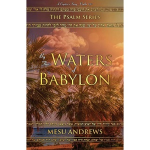 By the Waters of Babylon: A Captive's Song – Psalm 137: 2 (The Psalm Series)