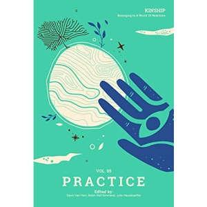 Kinship: Belonging in a World of Relations, Vol. 5 – Practice