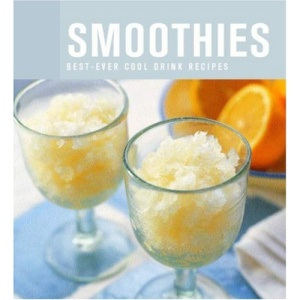 Smoothies: Best-Ever Cool Drink Recipes
