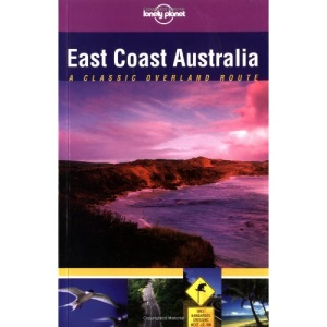 East Coast Australia: Classic Overland Route (Lonely Planet Classic Overland Routes)