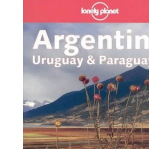 Argentina, Uruguay and Paraguay (Lonely Planet Country Guide)