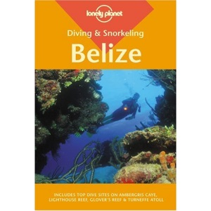 Belize (Lonely Planet Diving and Snorkeling Guides)