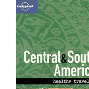 Lonely Planet Healthy Travel - Central & South America (LONELY PLANET HEALTHY TRAVEL GUIDES CENTRAL AND SOUTH AMERICA)