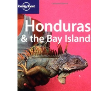 Honduras and the Bay Islands (Lonely Planet Country Guides)