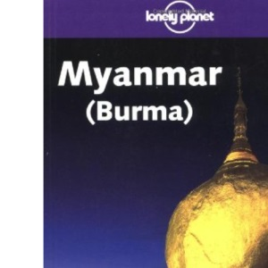 Myanmar (Burma) (Lonely Planet Regional Guides)