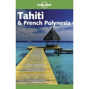 Tahiti and French Polynesia (Lonely Planet Travel Guides)
