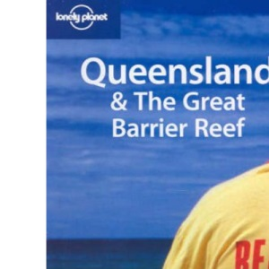 Queensland and the Great Barrier Reef (Lonely Planet Regional Guides)