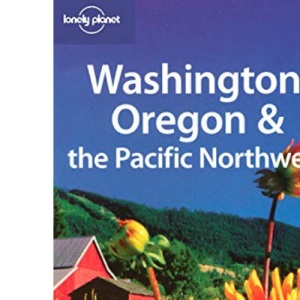 Washington, Oregon and the Pacific Northwest (Lonely Planet Country & Regional Guides)